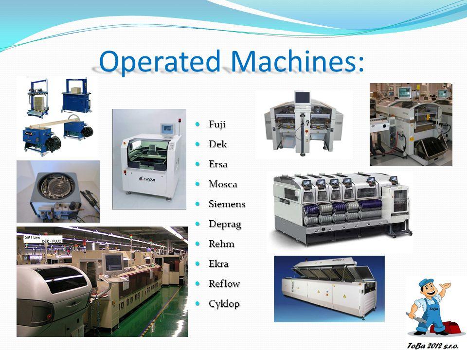 Operated Machines: Fuji Fuji Dek Dek Ersa Ersa Mosca Mosca Siemens Siemens Deprag Deprag Rehm Rehm Ekra Ekra Reflow Reflow Cyklop Cyklop