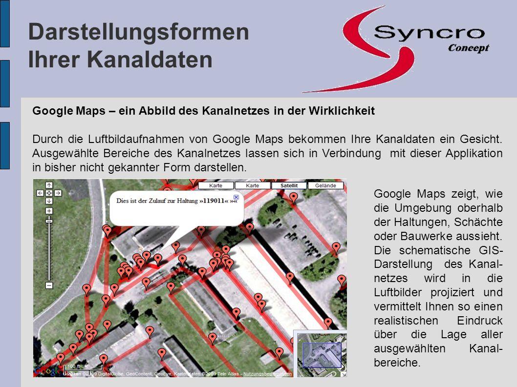 Google Maps – ein Abbild des Kanalnetzes in der Wirklichkeit Durch die Luftbildaufnahmen von Google Maps bekommen Ihre Kanaldaten ein Gesicht. Ausgewä