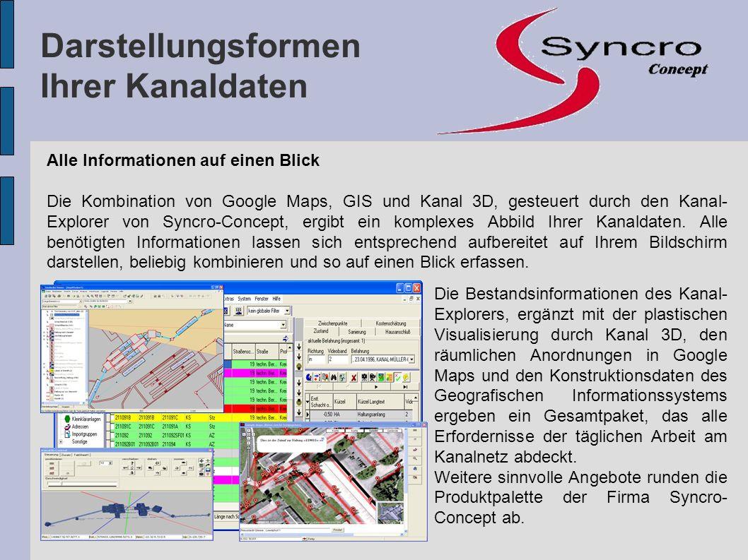 Alle Informationen auf einen Blick Die Kombination von Google Maps, GIS und Kanal 3D, gesteuert durch den Kanal- Explorer von Syncro-Concept, ergibt e