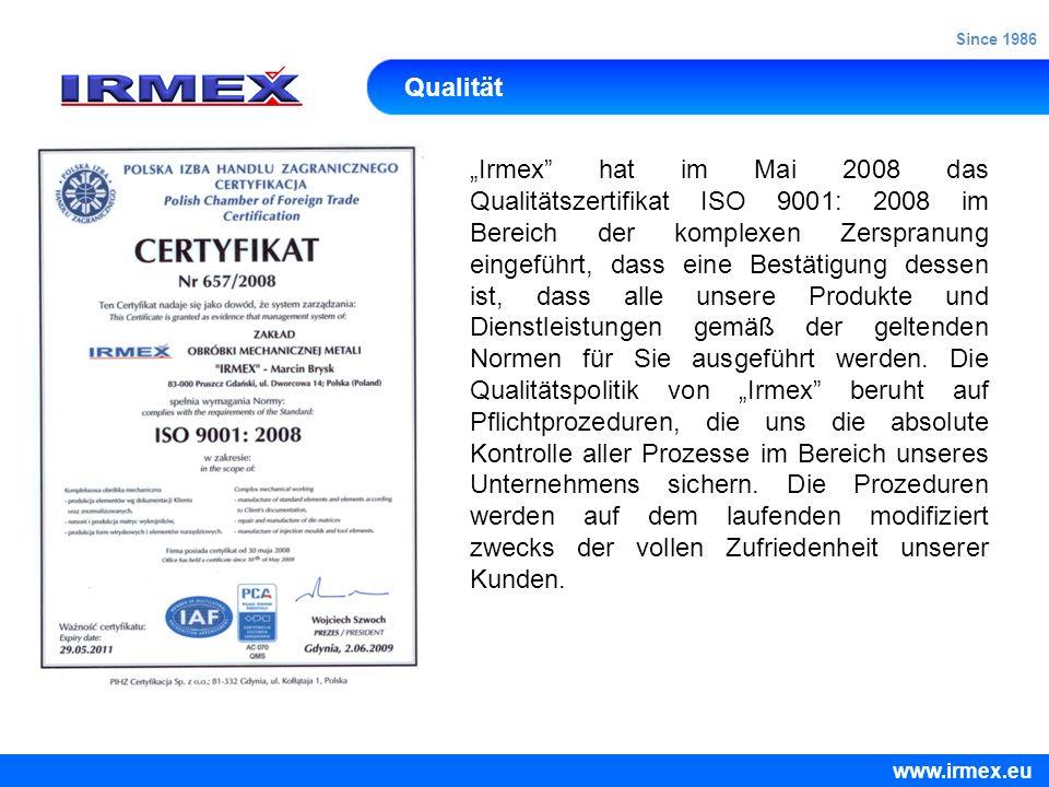Qualität Irmex hat im Mai 2008 das Qualitätszertifikat ISO 9001: 2008 im Bereich der komplexen Zerspranung eingeführt, dass eine Bestätigung dessen is