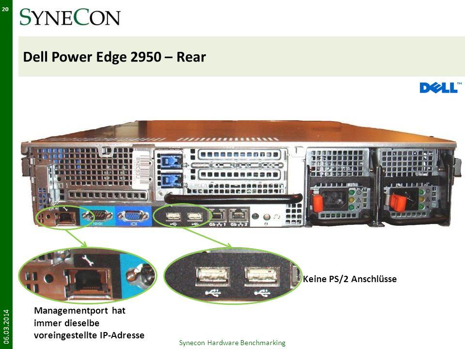 Dell Power Edge 2950 – Rear 06.03.2014 20 Synecon Hardware Benchmarking Managementport hat immer dieselbe voreingestellte IP-Adresse Keine PS/2 Anschl