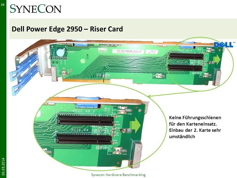 Dell Power Edge 2950 – Riser Card 06.03.2014 23 Synecon Hardware Benchmarking Keine Führungsschienen für den Karteneinsatz. Einbau der 2. Karte sehr u