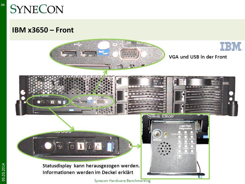 IBM x3650 – Front 06.03.2014 33 Synecon Hardware Benchmarking VGA und USB in der Front Statusdisplay kann herausgezogen werden. Informationen werden i