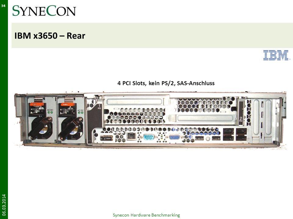 IBM x3650 – Rear 06.03.2014 34 Synecon Hardware Benchmarking 4 PCI Slots, kein PS/2, SAS-Anschluss