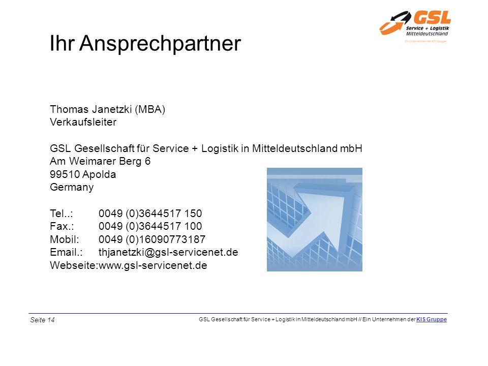Ihr Ansprechpartner Thomas Janetzki (MBA) Verkaufsleiter GSL Gesellschaft für Service + Logistik in Mitteldeutschland mbH Am Weimarer Berg 6 99510 Apo