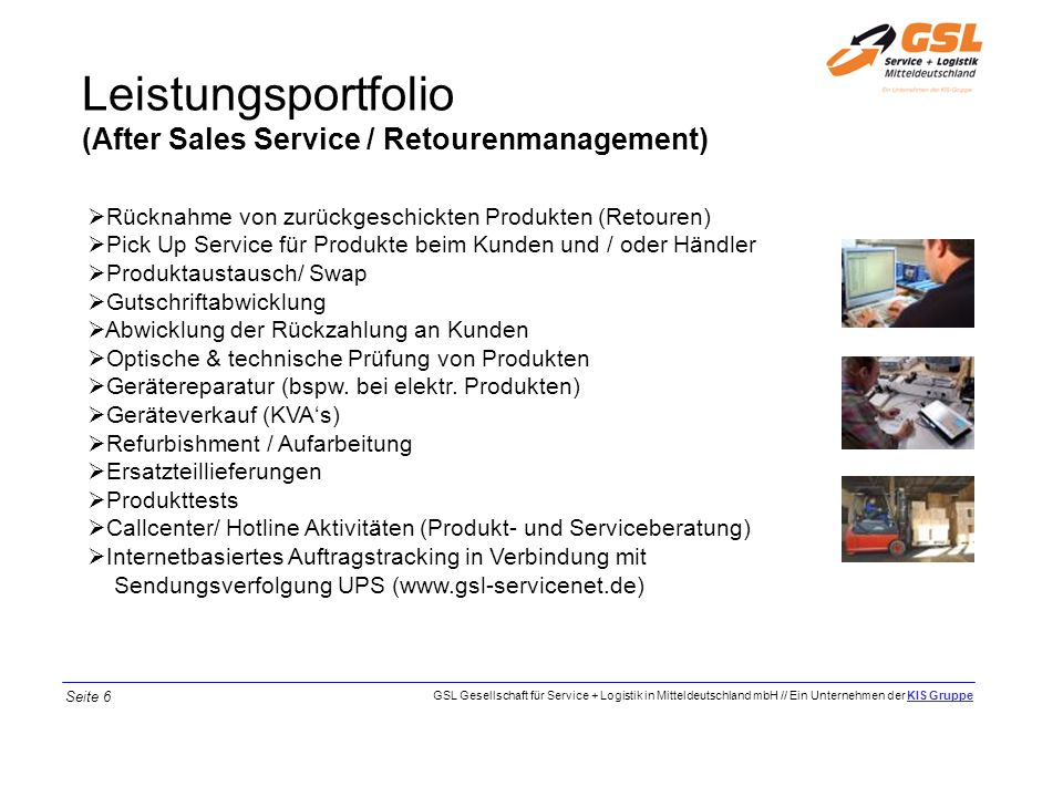 Leistungsportfolio (After Sales Service / Retourenmanagement) Rücknahme von zurückgeschickten Produkten (Retouren) Pick Up Service für Produkte beim K