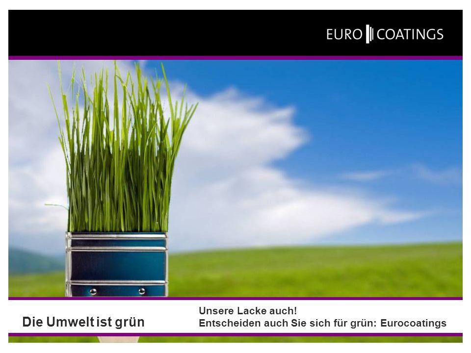 Die Umwelt ist grün Unsere Lacke auch! Entscheiden auch Sie sich für grün: Eurocoatings