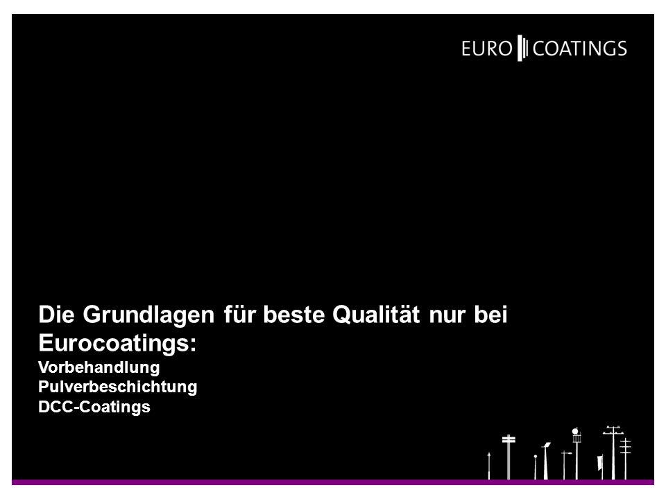 Die Grundlagen für beste Qualität nur bei Eurocoatings: Vorbehandlung Pulverbeschichtung DCC-Coatings