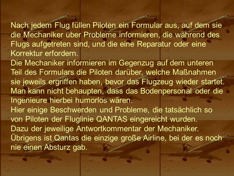 Nach jedem Flug füllen Piloten ein Formular aus, auf dem sie die Mechaniker über Probleme informieren, die während des Flugs aufgetreten sind, und die