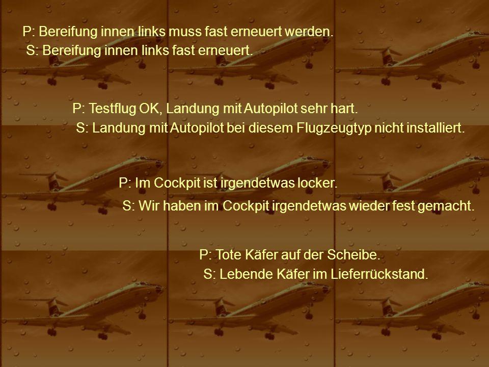 P: Bereifung innen links muss fast erneuert werden. S: Bereifung innen links fast erneuert. P: Testflug OK, Landung mit Autopilot sehr hart. S: Landun