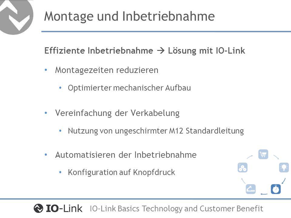 IO-Link Basics Technology and Customer Benefit Montage und Inbetriebnahme Effiziente Inbetriebnahme Lösung mit IO-Link Montagezeiten reduzieren Optimi