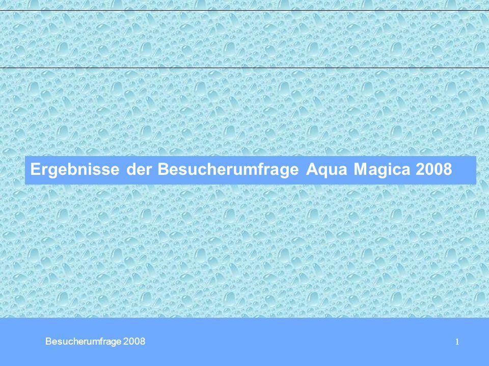 1 Ergebnisse der Besucherumfrage Aqua Magica 2008 Besucherumfrage 2008
