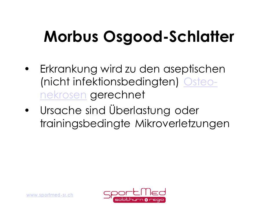 www.sportmed-sr.ch Morbus Osgood-Schlatter Erkrankung wird zu den aseptischen (nicht infektionsbedingten) Osteo- nekrosen gerechnetOsteo- nekrosen Urs