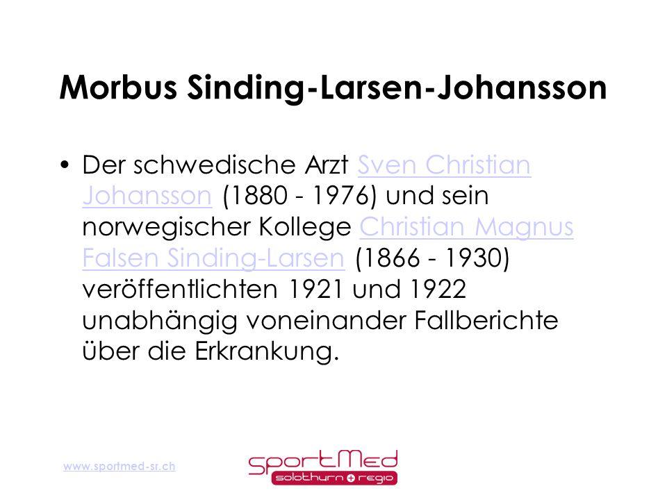 www.sportmed-sr.ch Morbus Sinding-Larsen-Johansson Der schwedische Arzt Sven Christian Johansson (1880 - 1976) und sein norwegischer Kollege Christian
