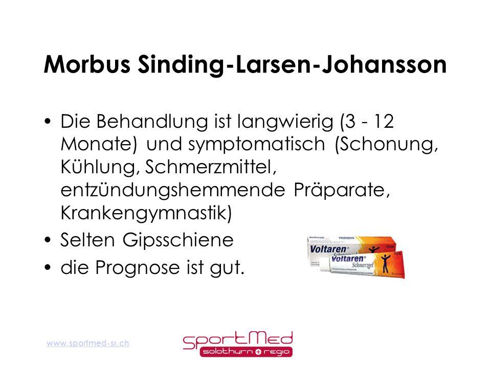www.sportmed-sr.ch Morbus Sinding-Larsen-Johansson Die Behandlung ist langwierig (3 - 12 Monate) und symptomatisch (Schonung, Kühlung, Schmerzmittel,