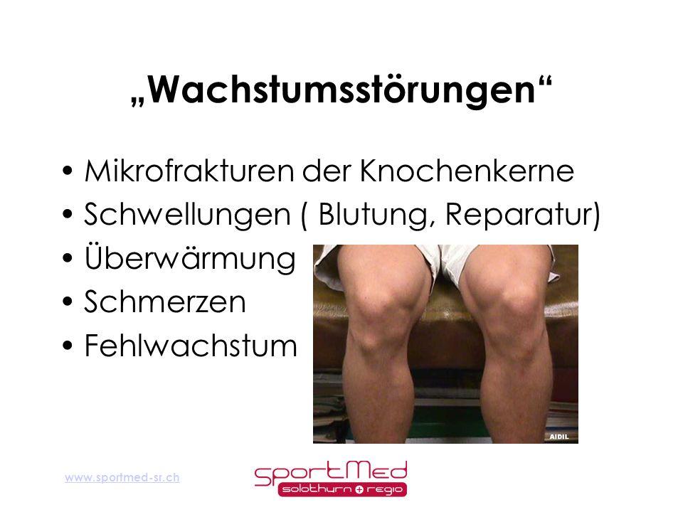 www.sportmed-sr.ch Wachstumsstörungen Mikrofrakturen der Knochenkerne Schwellungen ( Blutung, Reparatur) Überwärmung Schmerzen Fehlwachstum