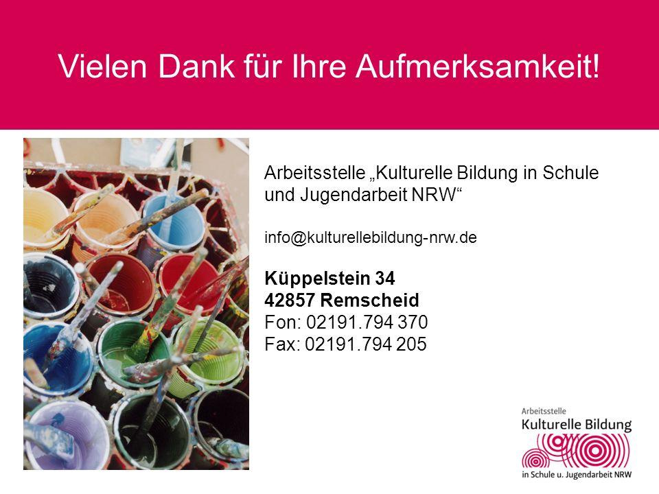 Vielen Dank für Ihre Aufmerksamkeit! Arbeitsstelle Kulturelle Bildung in Schule und Jugendarbeit NRW info@kulturellebildung-nrw.de Küppelstein 34 4285