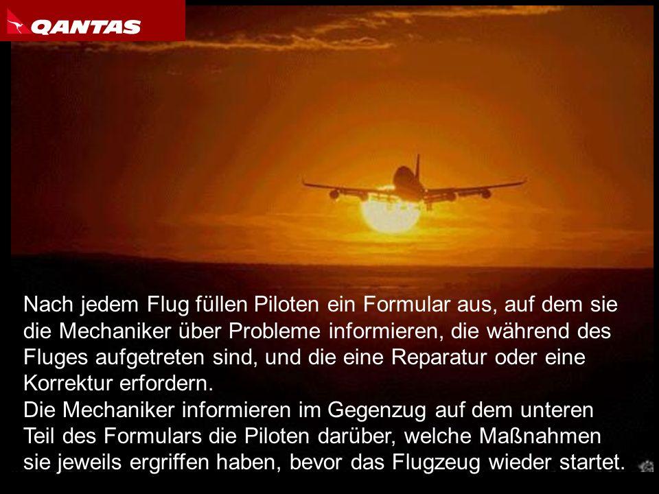 Nach jedem Flug füllen Piloten ein Formular aus, auf dem sie die Mechaniker über Probleme informieren, die während des Fluges aufgetreten sind, und die eine Reparatur oder eine Korrektur erfordern.