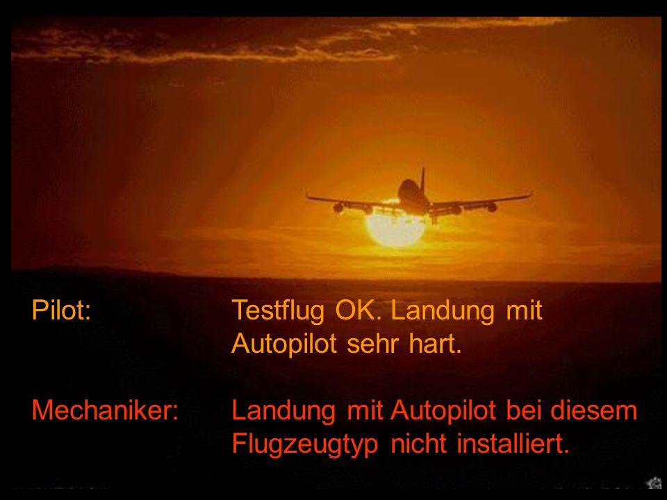 Pilot: Testflug OK.Landung mit Autopilot sehr hart.