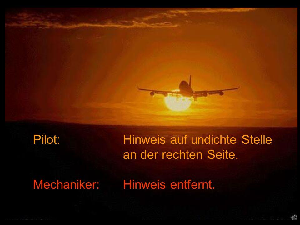 Pilot: Hinweis auf undichte Stelle an der rechten Seite. Mechaniker:Hinweis entfernt.