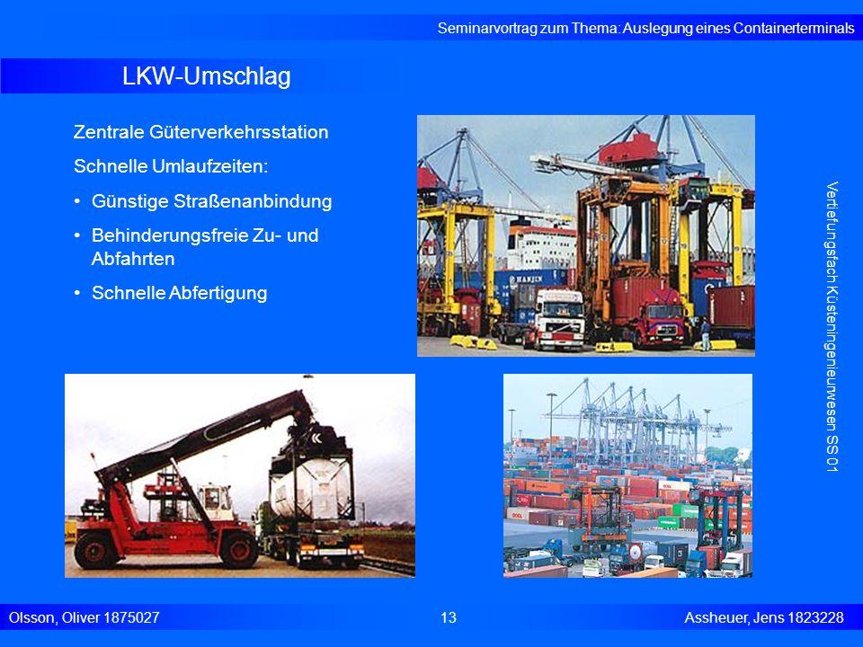 LKW-Umschlag Seminarvortrag zum Thema: Auslegung eines Containerterminals Olsson, Oliver 187502713 Assheuer, Jens 1823228 Vertiefungsfach Küsteningeni