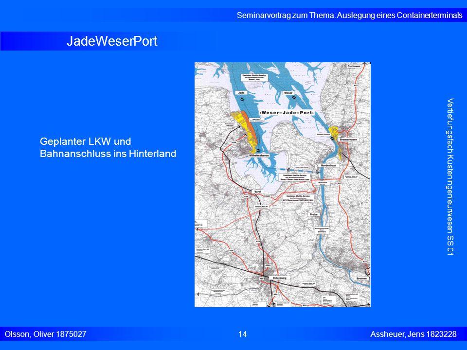 JadeWeserPort Seminarvortrag zum Thema: Auslegung eines Containerterminals Olsson, Oliver 187502714 Assheuer, Jens 1823228 Vertiefungsfach Küsteningen