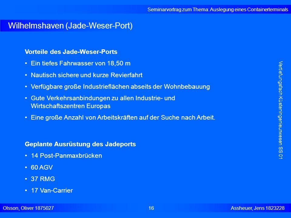 Wilhelmshaven (Jade-Weser-Port) Seminarvortrag zum Thema: Auslegung eines Containerterminals Olsson, Oliver 187502716 Assheuer, Jens 1823228 Vertiefun