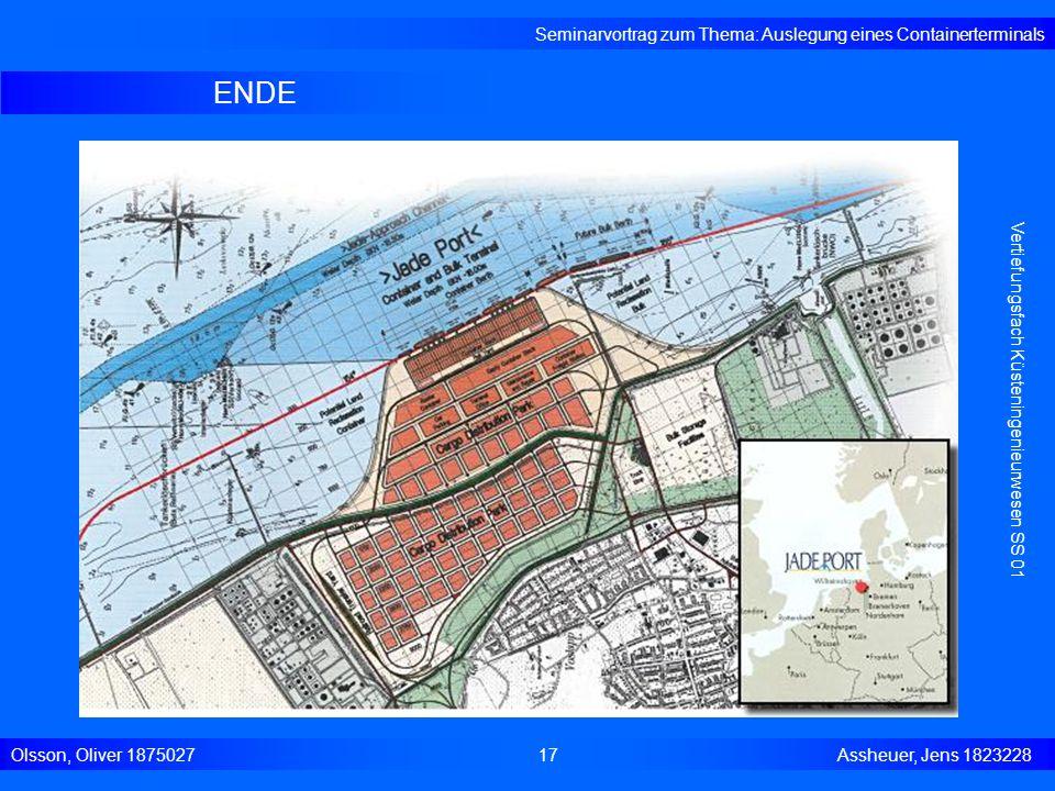 ENDE Seminarvortrag zum Thema: Auslegung eines Containerterminals Olsson, Oliver 187502717 Assheuer, Jens 1823228 Vertiefungsfach Küsteningenieurwesen