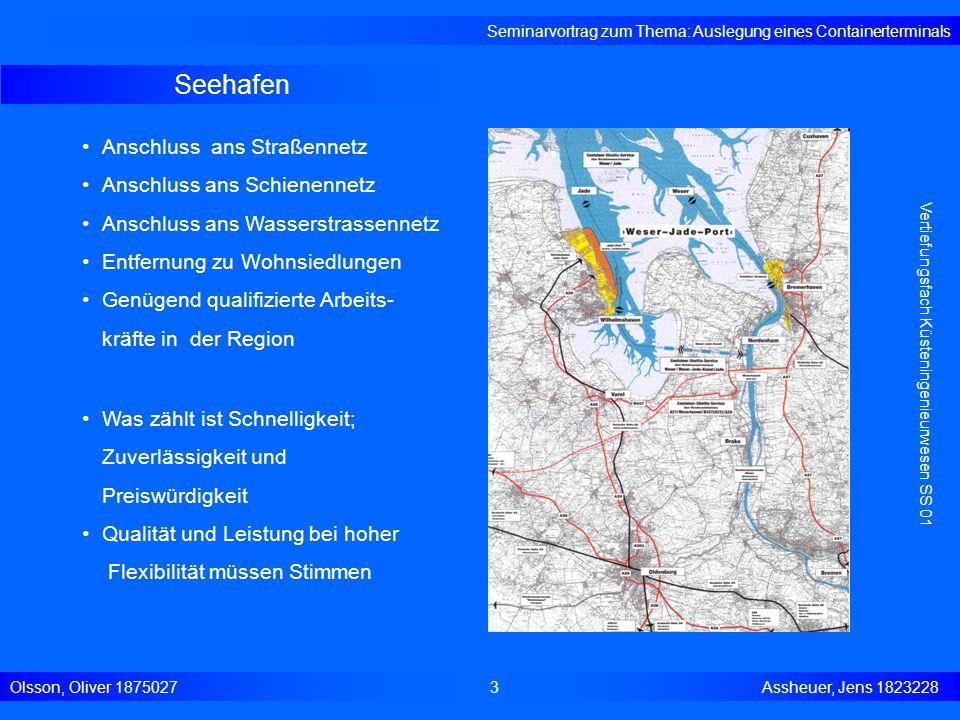 Seehafen Seminarvortrag zum Thema: Auslegung eines Containerterminals Olsson, Oliver 18750273 Assheuer, Jens 1823228 Vertiefungsfach Küsteningenieurwe