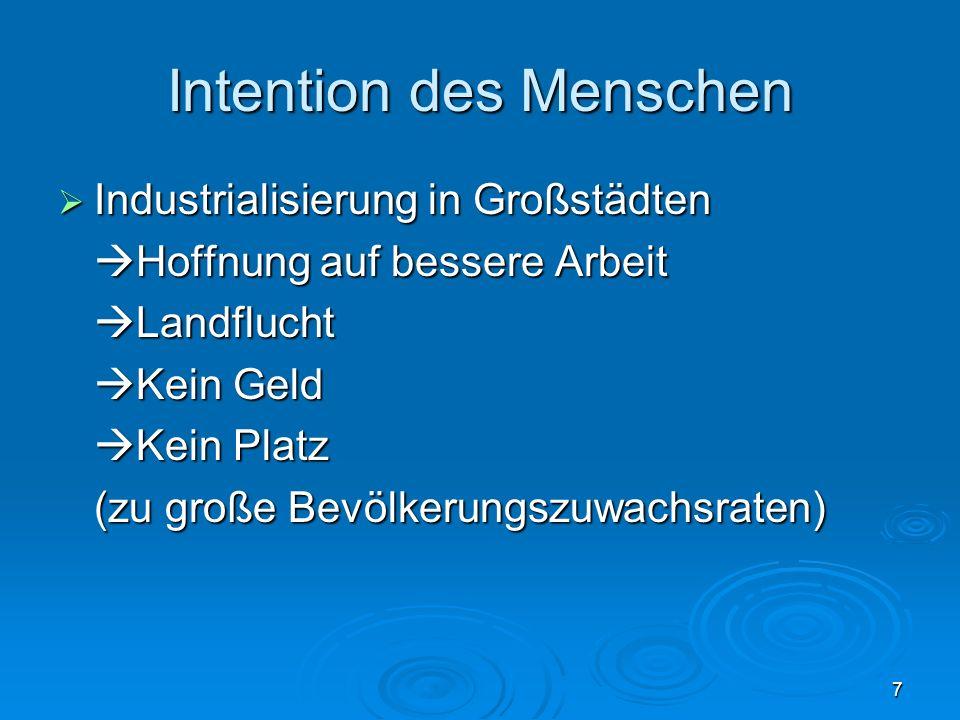 7 Intention des Menschen Industrialisierung in Großstädten Industrialisierung in Großstädten Hoffnung auf bessere Arbeit Hoffnung auf bessere Arbeit L