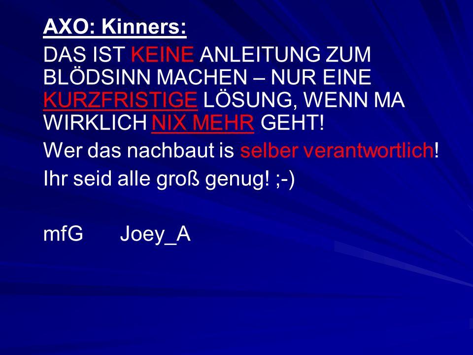AXO: Kinners: DAS IST KEINE ANLEITUNG ZUM BLÖDSINN MACHEN – NUR EINE KURZFRISTIGE LÖSUNG, WENN MA WIRKLICH NIX MEHR GEHT.