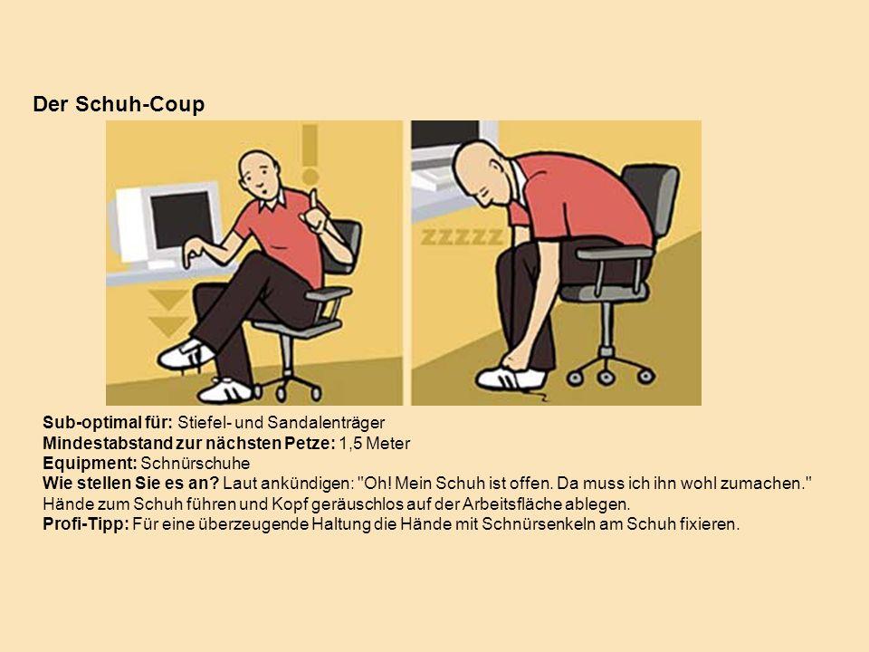 Sub-optimal für: Stiefel- und Sandalenträger Mindestabstand zur nächsten Petze: 1,5 Meter Equipment: Schnürschuhe Wie stellen Sie es an? Laut ankündig
