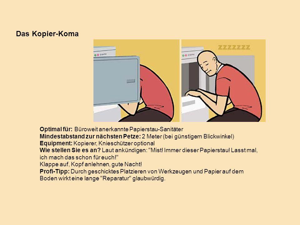 Optimal für: Büroweit anerkannte Papierstau-Sanitäter Mindestabstand zur nächsten Petze: 2 Meter (bei günstigem Blickwinkel) Equipment: Kopierer, Knie