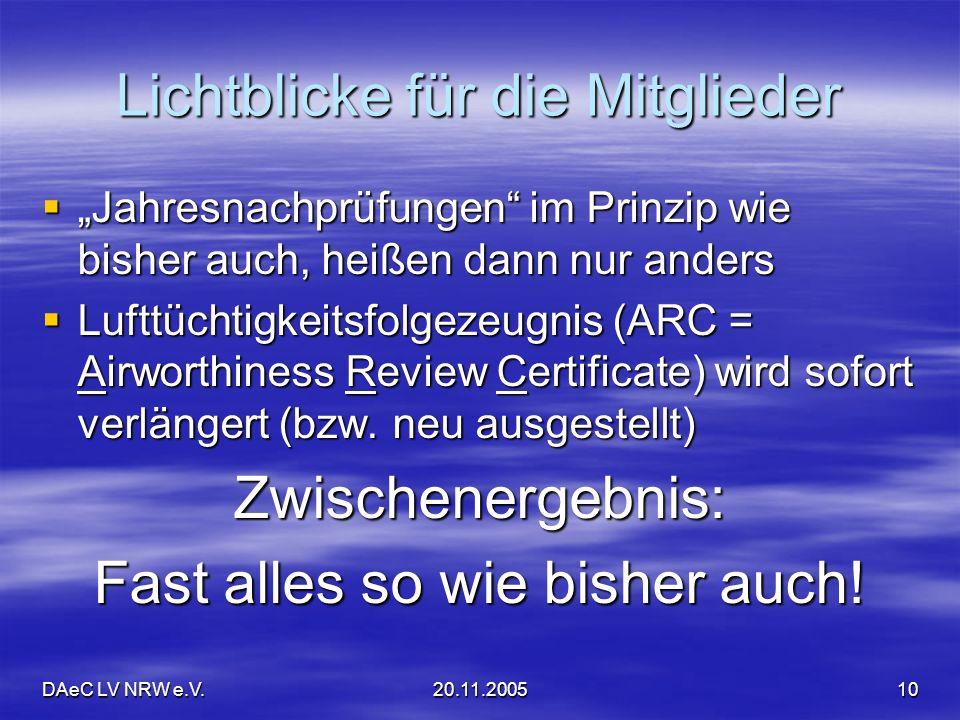 DAeC LV NRW e.V.20.11.200510 Lichtblicke für die Mitglieder Jahresnachprüfungen im Prinzip wie bisher auch, heißen dann nur anders Jahresnachprüfungen