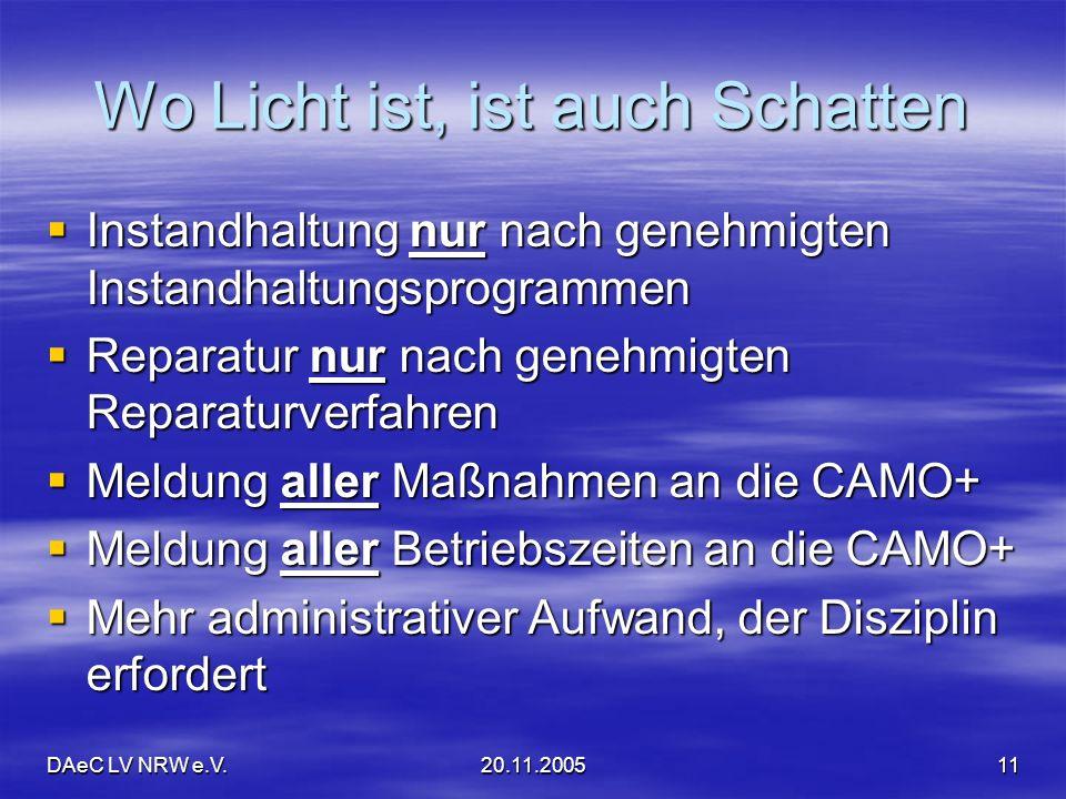 DAeC LV NRW e.V.20.11.200511 Wo Licht ist, ist auch Schatten Instandhaltung nur nach genehmigten Instandhaltungsprogrammen Instandhaltung nur nach gen