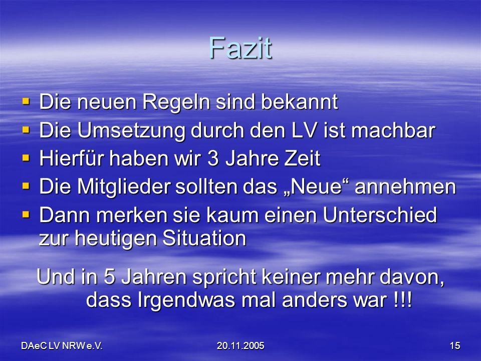 DAeC LV NRW e.V.20.11.200515 Fazit Die neuen Regeln sind bekannt Die neuen Regeln sind bekannt Die Umsetzung durch den LV ist machbar Die Umsetzung du