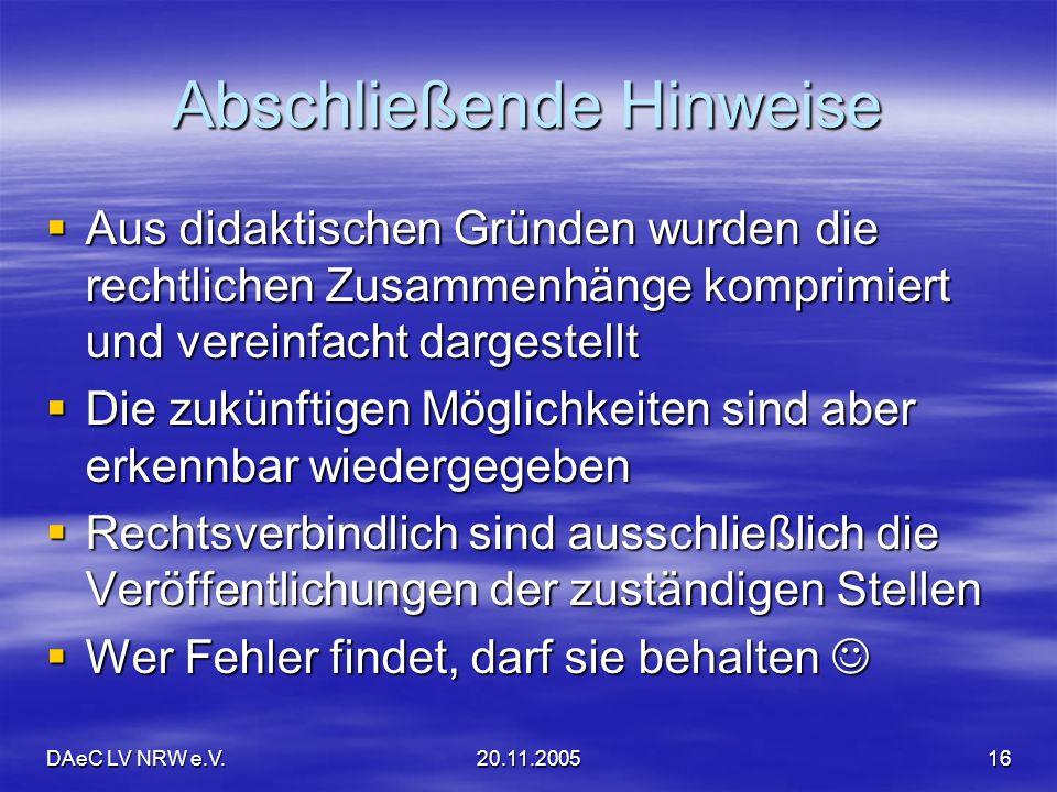 DAeC LV NRW e.V.20.11.200516 Abschließende Hinweise Aus didaktischen Gründen wurden die rechtlichen Zusammenhänge komprimiert und vereinfacht dargeste