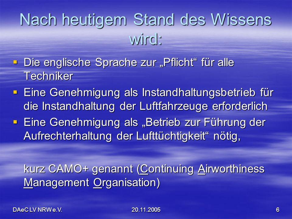 DAeC LV NRW e.V.20.11.20056 Nach heutigem Stand des Wissens wird: Die englische Sprache zur Pflicht für alle Techniker Die englische Sprache zur Pflic
