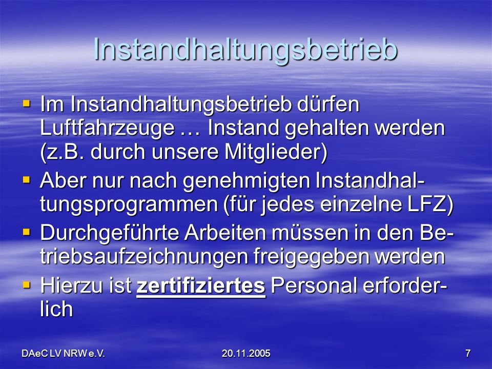 DAeC LV NRW e.V.20.11.20057 Instandhaltungsbetrieb Im Instandhaltungsbetrieb dürfen Luftfahrzeuge … Instand gehalten werden (z.B. durch unsere Mitglie