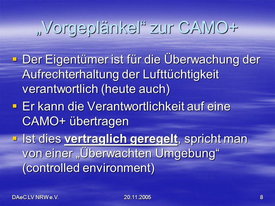DAeC LV NRW e.V.20.11.20059 Rechte einer CAMO+ Sie kann die Aufrechterhaltung der Lufttüchtigkeit … führen Sie kann die Aufrechterhaltung der Lufttüchtigkeit … führen Sie kann für die Ausstellung von Bescheinigungen über die Prüfung der Lufttüchtigkeit anerkannt werden Sie kann für die Ausstellung von Bescheinigungen über die Prüfung der Lufttüchtigkeit anerkannt werden Sie kann zur Entwicklung von Instandhaltungsprogrammen anerkannt werden Sie kann zur Entwicklung von Instandhaltungsprogrammen anerkannt werden …