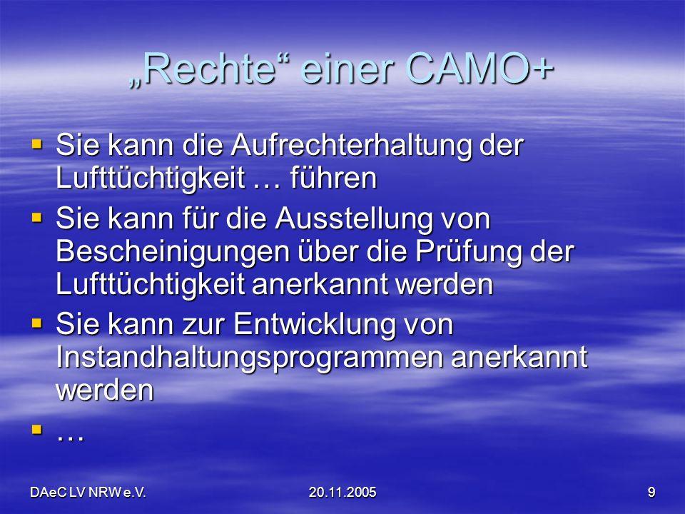 DAeC LV NRW e.V.20.11.20059 Rechte einer CAMO+ Sie kann die Aufrechterhaltung der Lufttüchtigkeit … führen Sie kann die Aufrechterhaltung der Lufttüch