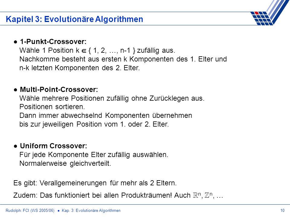 Rudolph: FCI (WS 2005/06) Kap. 3: Evolutionäre Algorithmen10 Kapitel 3: Evolutionäre Algorithmen 1-Punkt-Crossover: Wähle 1 Position k { 1, 2, …, n-1