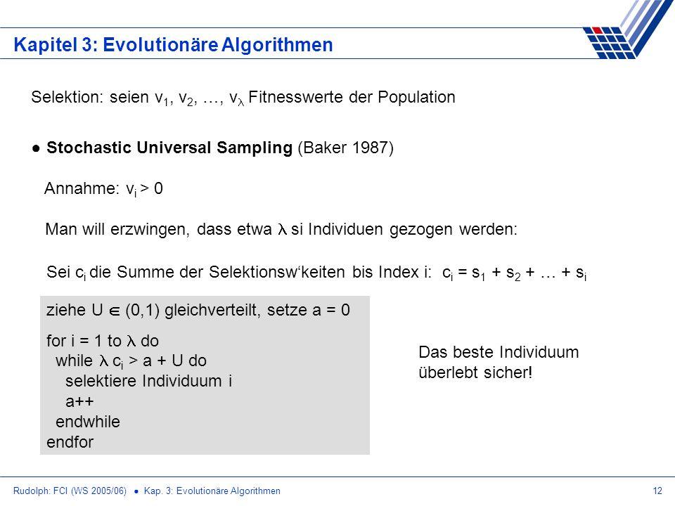 Rudolph: FCI (WS 2005/06) Kap. 3: Evolutionäre Algorithmen12 Kapitel 3: Evolutionäre Algorithmen Selektion: seien v 1, v 2, …, v Fitnesswerte der Popu