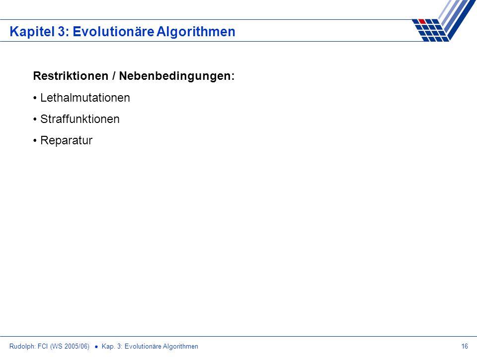 Rudolph: FCI (WS 2005/06) Kap. 3: Evolutionäre Algorithmen16 Kapitel 3: Evolutionäre Algorithmen Restriktionen / Nebenbedingungen: Lethalmutationen St