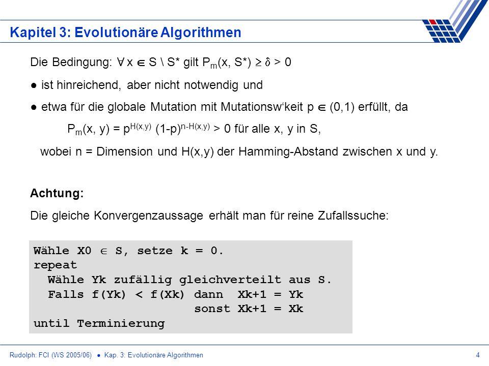 Rudolph: FCI (WS 2005/06) Kap. 3: Evolutionäre Algorithmen4 Kapitel 3: Evolutionäre Algorithmen Die Bedingung: 8 x S \ S* gilt P m (x, S*) > 0 ist hin
