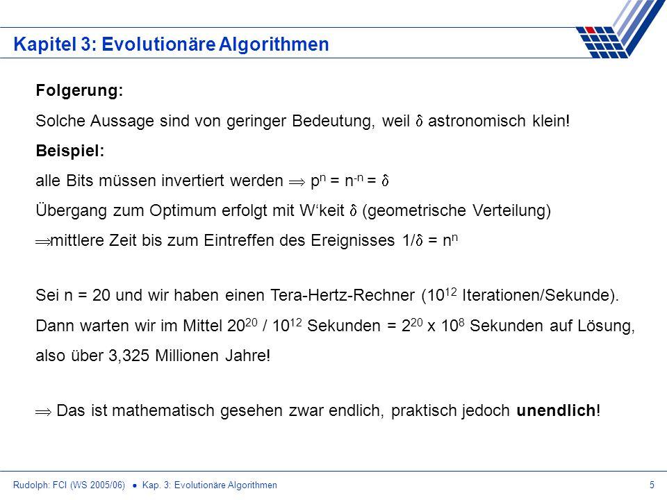 Rudolph: FCI (WS 2005/06) Kap. 3: Evolutionäre Algorithmen5 Kapitel 3: Evolutionäre Algorithmen Folgerung: Solche Aussage sind von geringer Bedeutung,