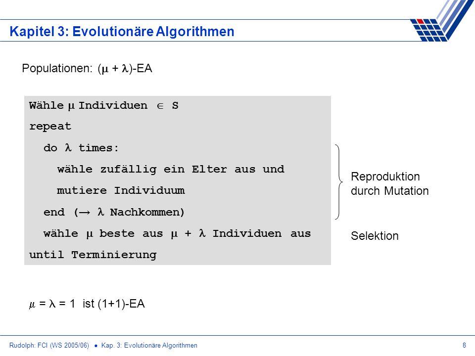 Rudolph: FCI (WS 2005/06) Kap. 3: Evolutionäre Algorithmen8 Kapitel 3: Evolutionäre Algorithmen Populationen: ( + )-EA Wähle Individuen S repeat do ti