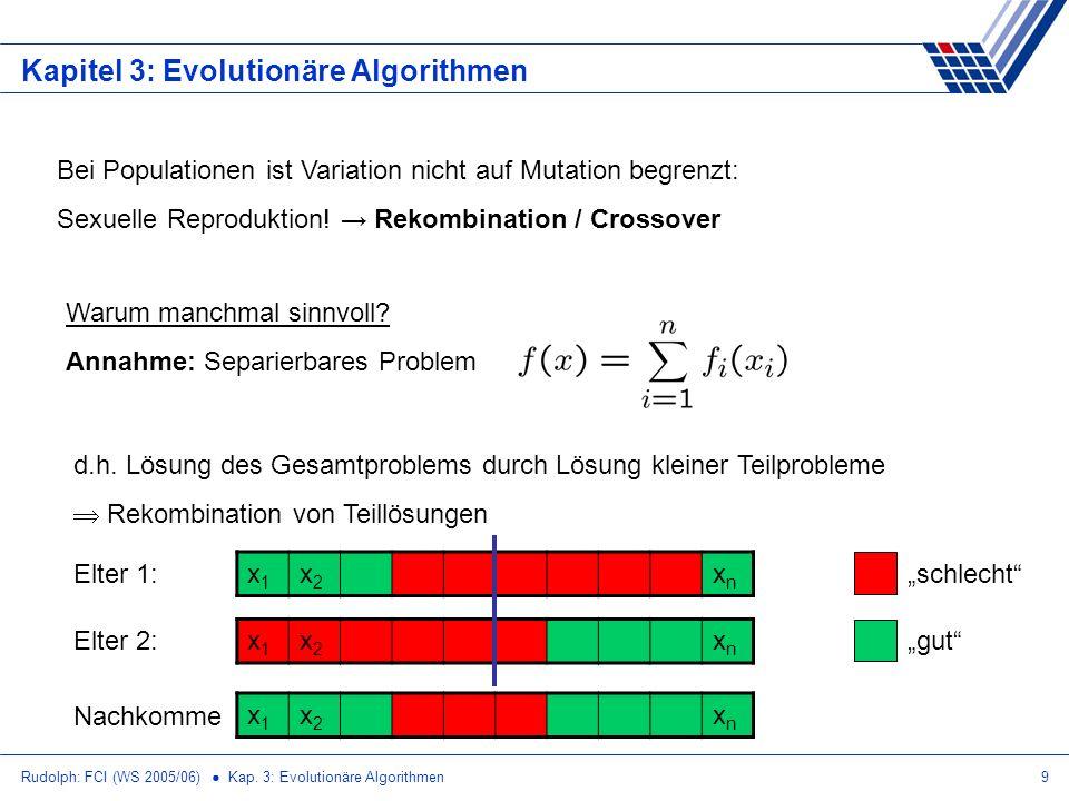 Rudolph: FCI (WS 2005/06) Kap. 3: Evolutionäre Algorithmen9 Kapitel 3: Evolutionäre Algorithmen Bei Populationen ist Variation nicht auf Mutation begr