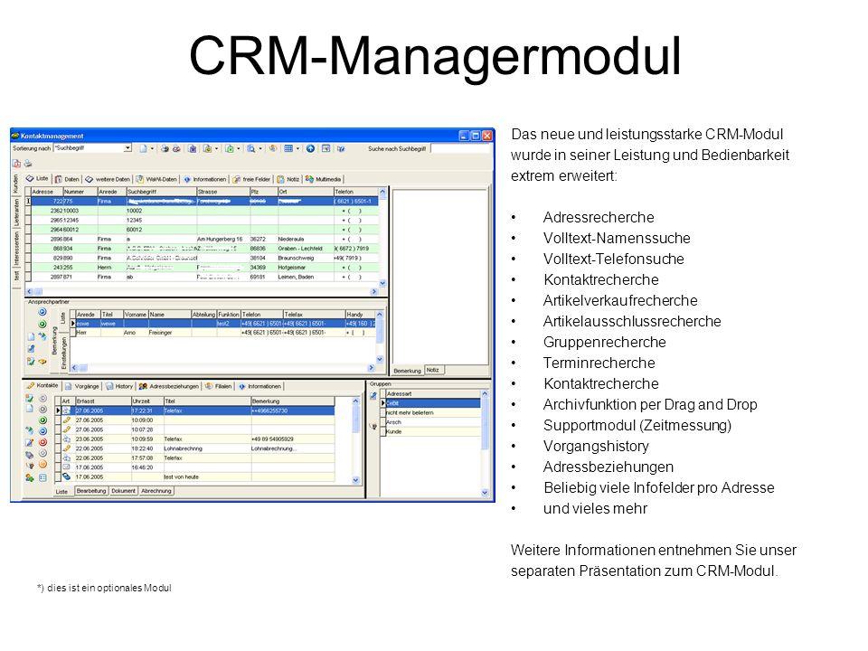 CRM-Managermodul Das neue und leistungsstarke CRM-Modul wurde in seiner Leistung und Bedienbarkeit extrem erweitert: Adressrecherche Volltext-Namenssu