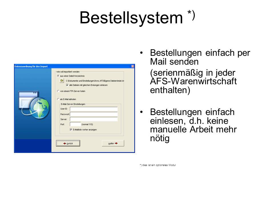 Bestellsystem *) Bestellungen einfach per Mail senden (serienmäßig in jeder AFS-Warenwirtschaft enthalten) Bestellungen einfach einlesen, d.h. keine m